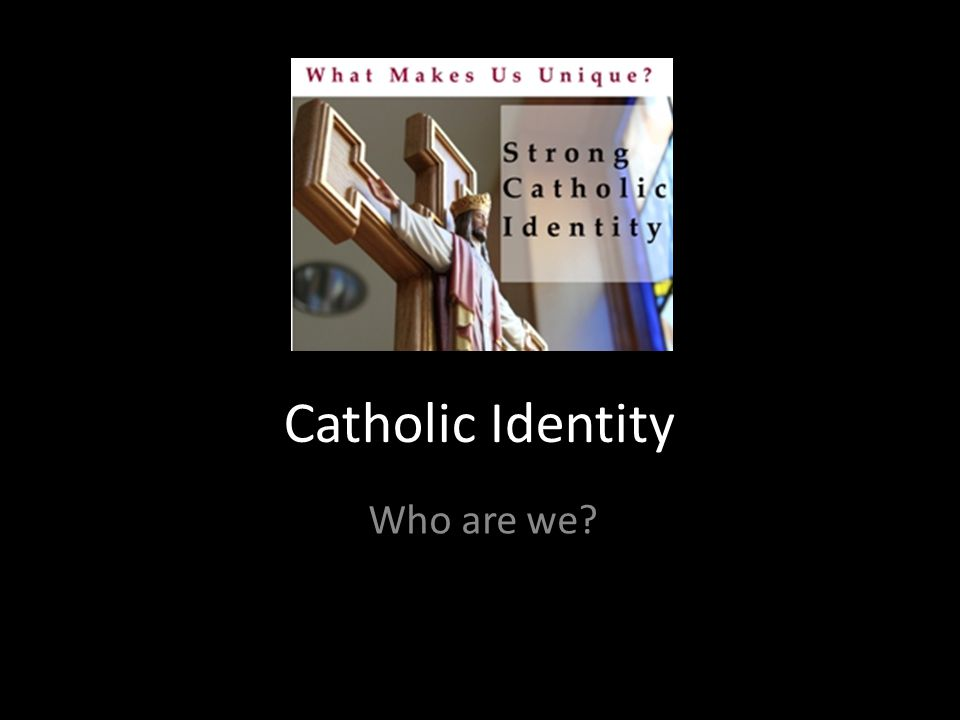 Catholic Identity Who are we?