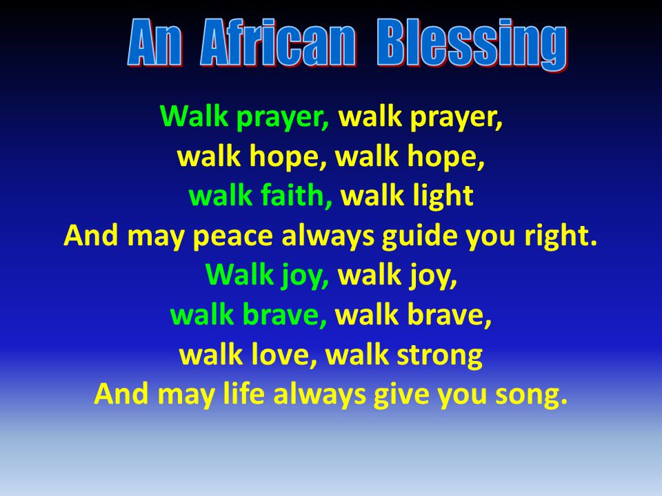Walk prayer, walk prayer, walk hope, walk faith, walk light And may peace always guide you right.