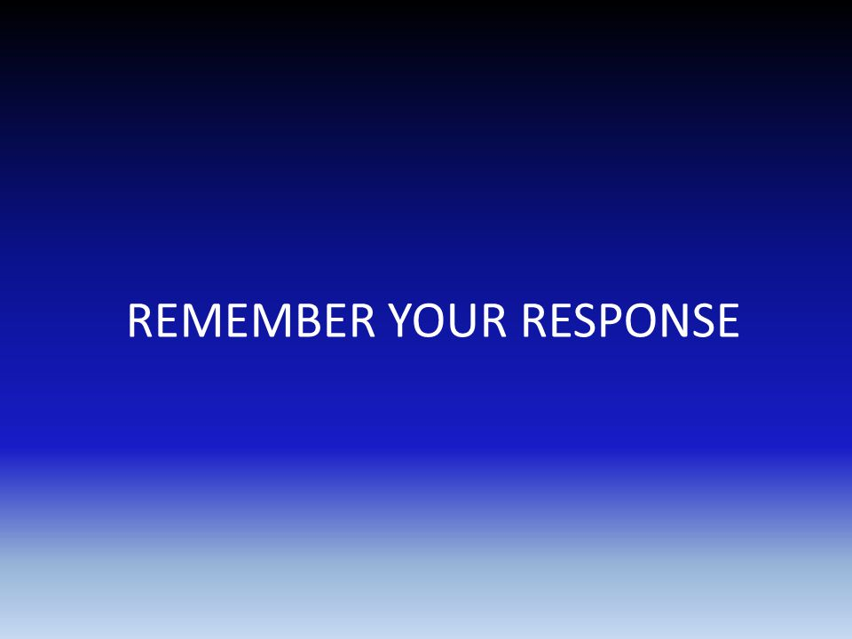 REMEMBER YOUR RESPONSE