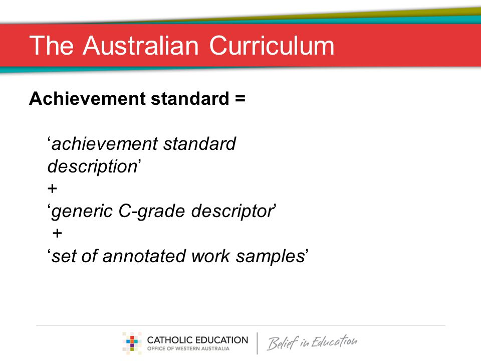 The Australian Curriculum Achievement standard = 'achievement standard description' + 'generic C-grade descriptor' + 'set of annotated work samples'