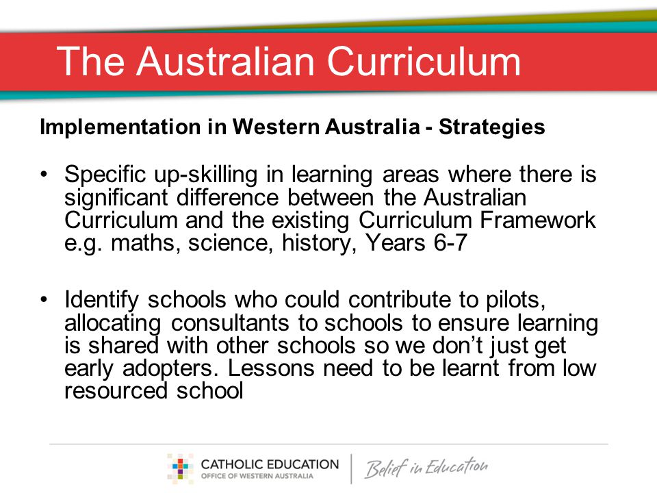 The Australian Curriculum Implementation in Western Australia - Strategies Specific up-skilling in learning areas where there is significant difference between the Australian Curriculum and the existing Curriculum Framework e.g.