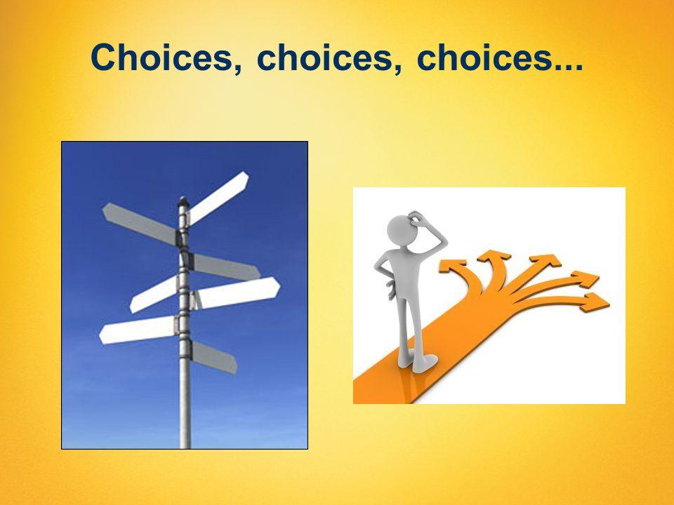 Choices, choices, choices...