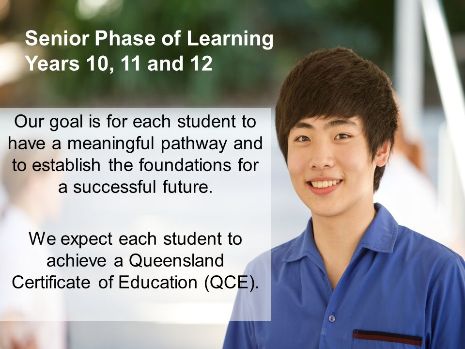 Senior Phase of Learning Years 10, 11 and 12 Our goal is for each student to have a meaningful pathway and to establish the foundations for a successful future.