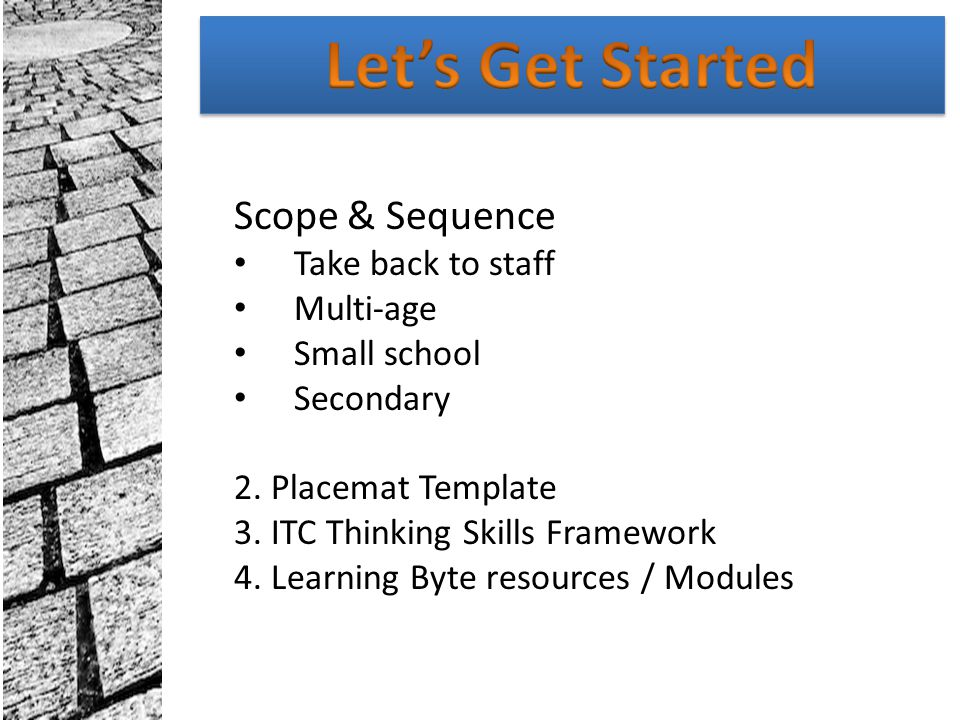 1. Cluster groups Year level Multi-age Small school Secondary 2. Placemat Template 3. ITC Thinking Skills Framework 4. Learning Byte resources / Modul