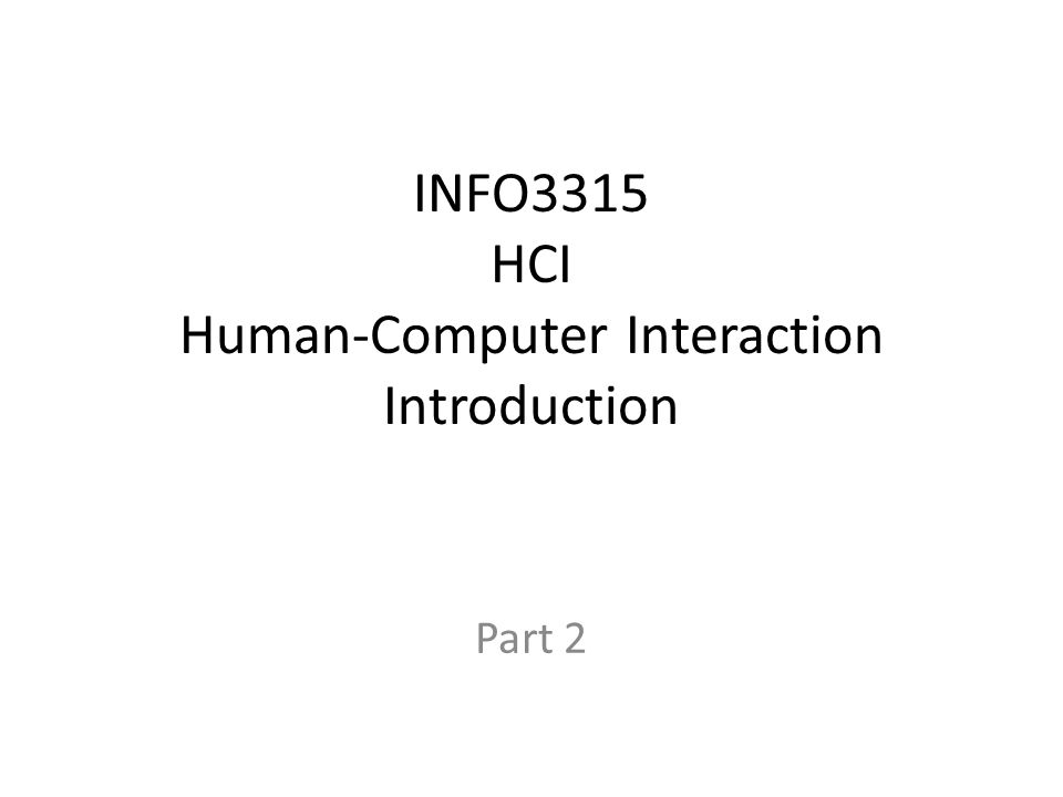 INFO3315 HCI Human-Computer Interaction Introduction Part 2