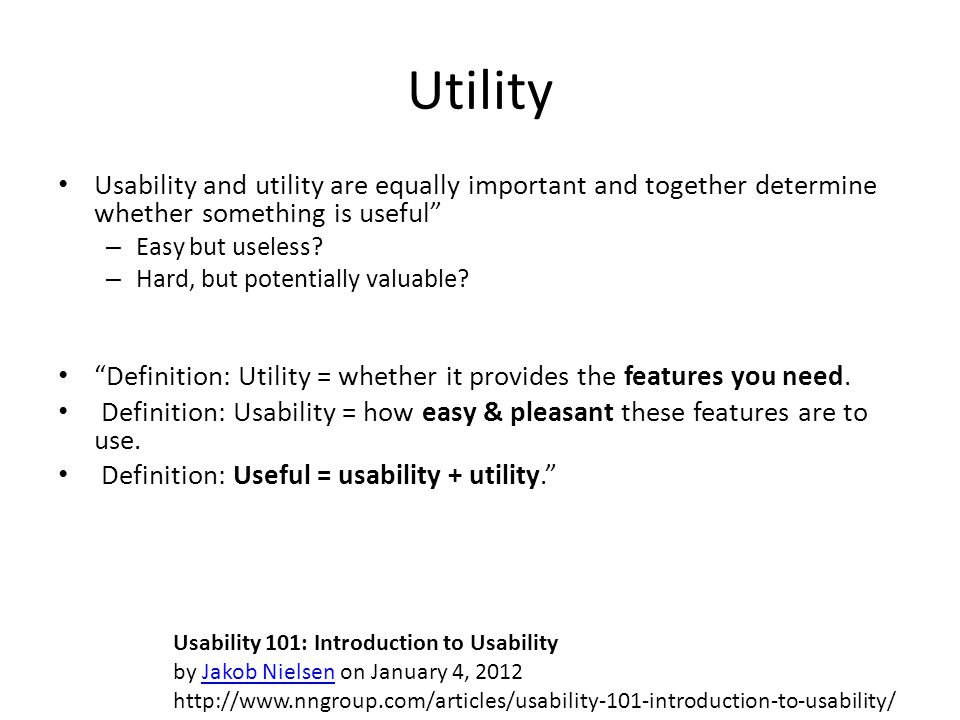"Utility Usability and utility are equally important and together determine whether something is useful"" – Easy but useless? – Hard, but potentially va"
