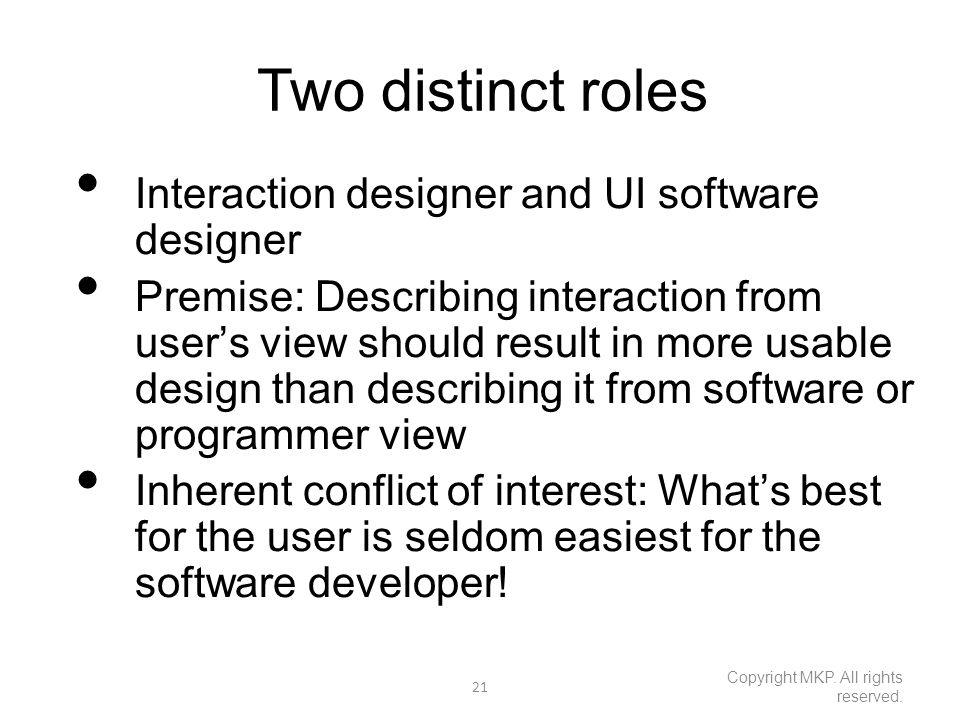 Two distinct roles Interaction designer and UI software designer Premise: Describing interaction from user's view should result in more usable design