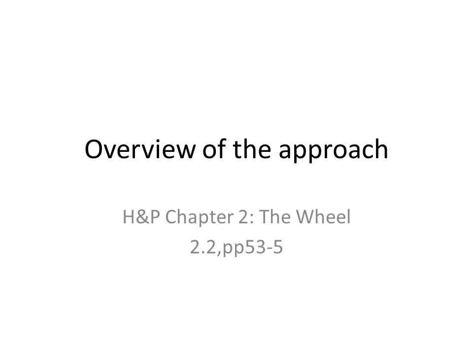 Overview of the approach H&P Chapter 2: The Wheel 2.2,pp53-5