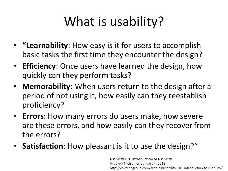 "What is usability? ""Learnability: How easy is it for users to accomplish basic tasks the first time they encounter the design? Efficiency: Once users"