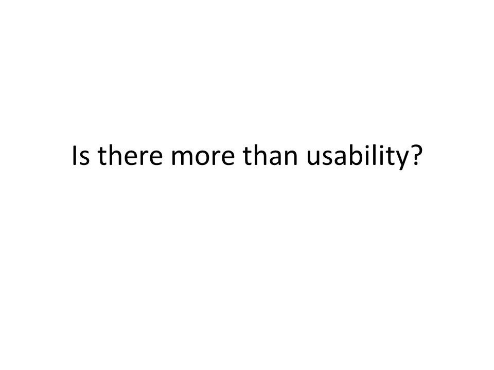 Is there more than usability?