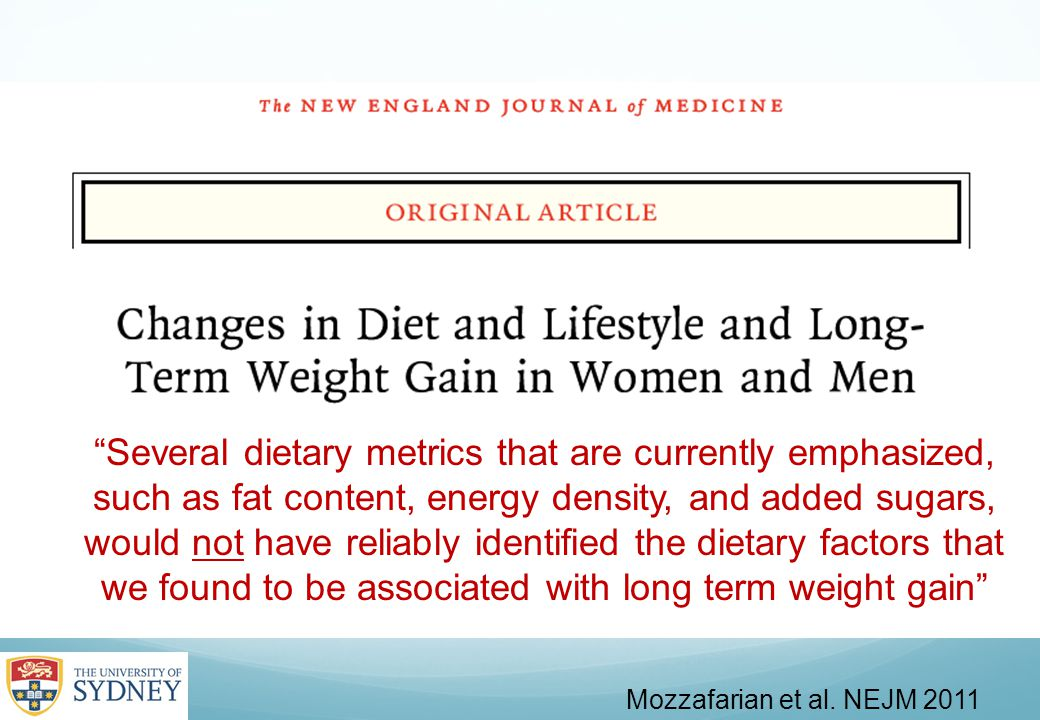 "Mozzafarian et al. NEJM 2011 ""Several dietary metrics that are currently emphasized, such as fat content, energy density, and added sugars, would not"