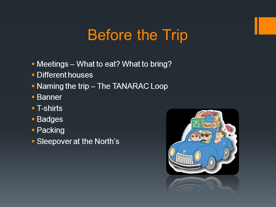 Before the Trip  Meetings – What to eat. What to bring.