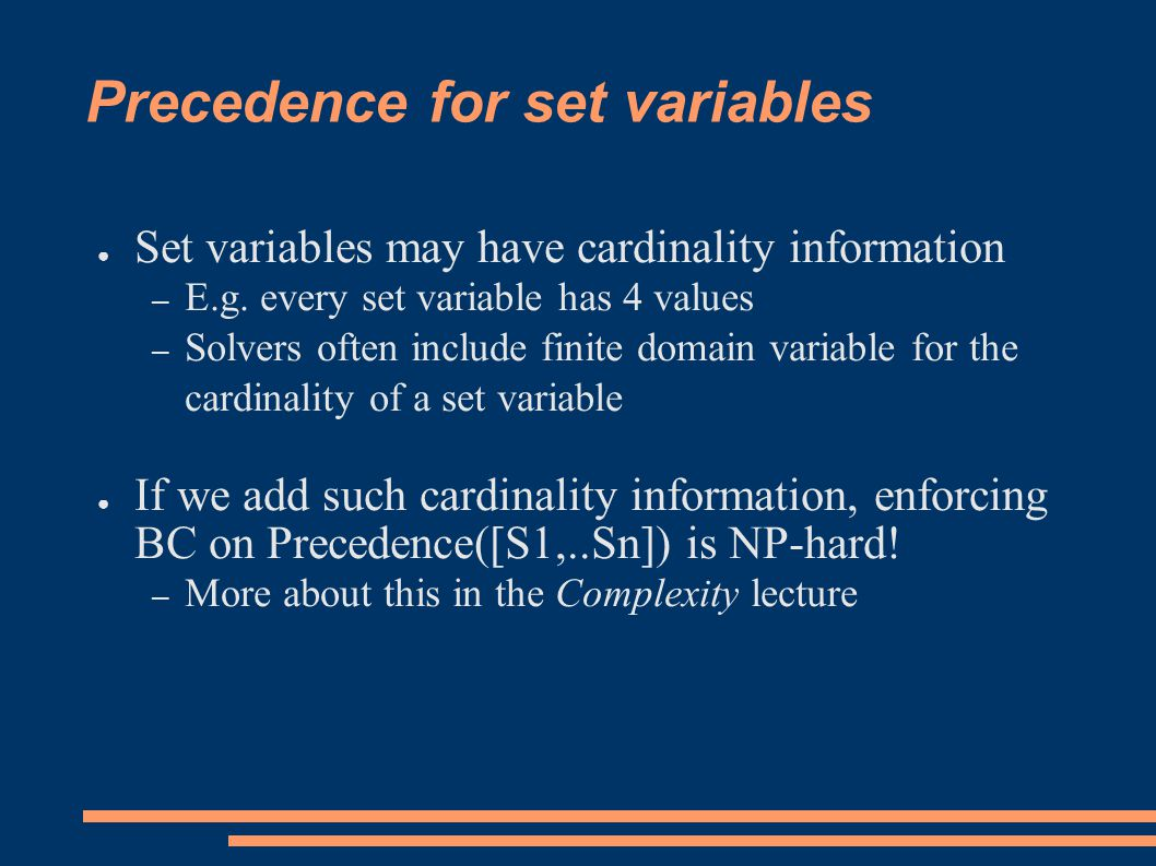 Precedence for set variables ● Set variables may have cardinality information – E.g.