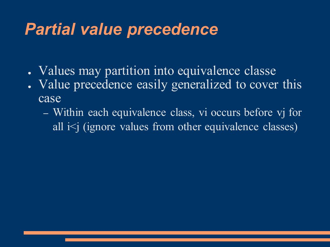 Partial value precedence ● Values may partition into equivalence classe ● Value precedence easily generalized to cover this case – Within each equivalence class, vi occurs before vj for all i<j (ignore values from other equivalence classes)