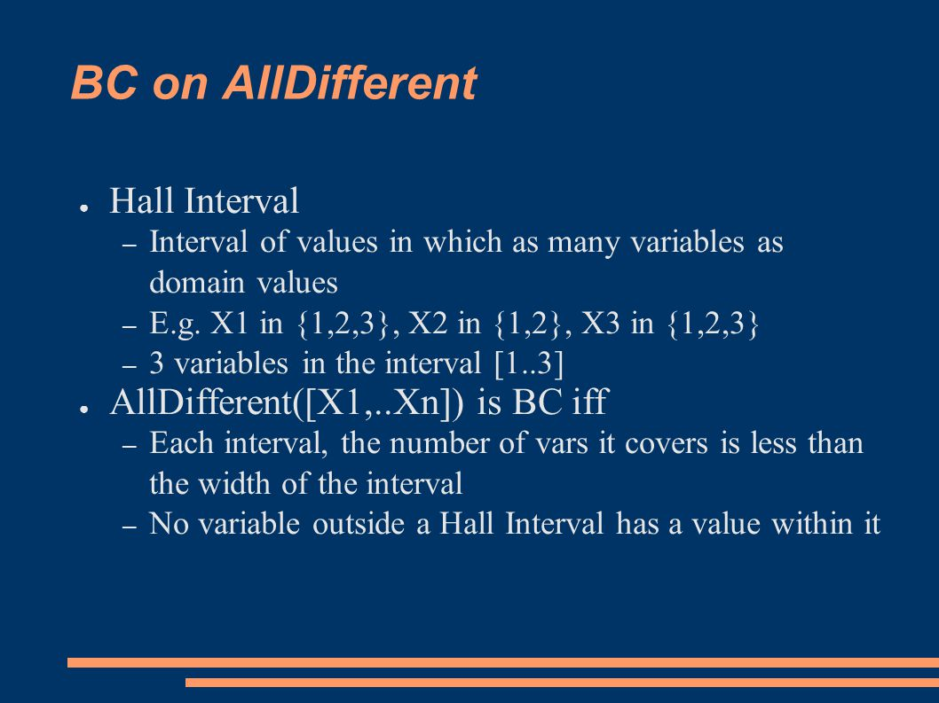BC on AllDifferent ● Hall Interval – Interval of values in which as many variables as domain values – E.g.