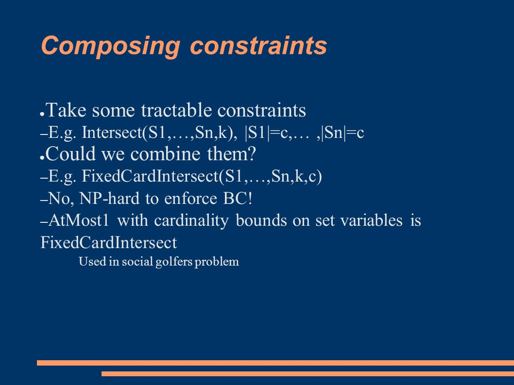 Composing constraints ● Take some tractable constraints – E.g.