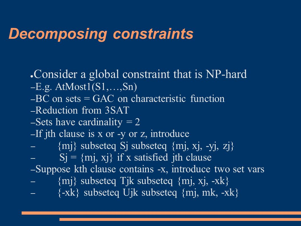 Decomposing constraints ● Consider a global constraint that is NP-hard – E.g.