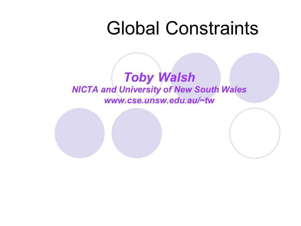 Global Constraints Toby Walsh NICTA and University of New South Wales www.cse.unsw.edu.au/~tw