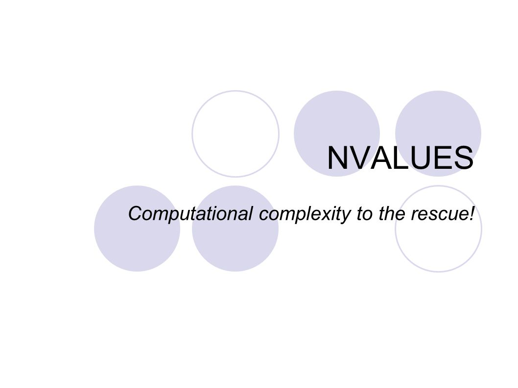 NVALUES Computational complexity to the rescue!
