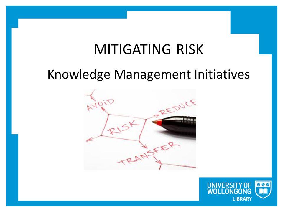 MITIGATING RISK Knowledge Management Initiatives
