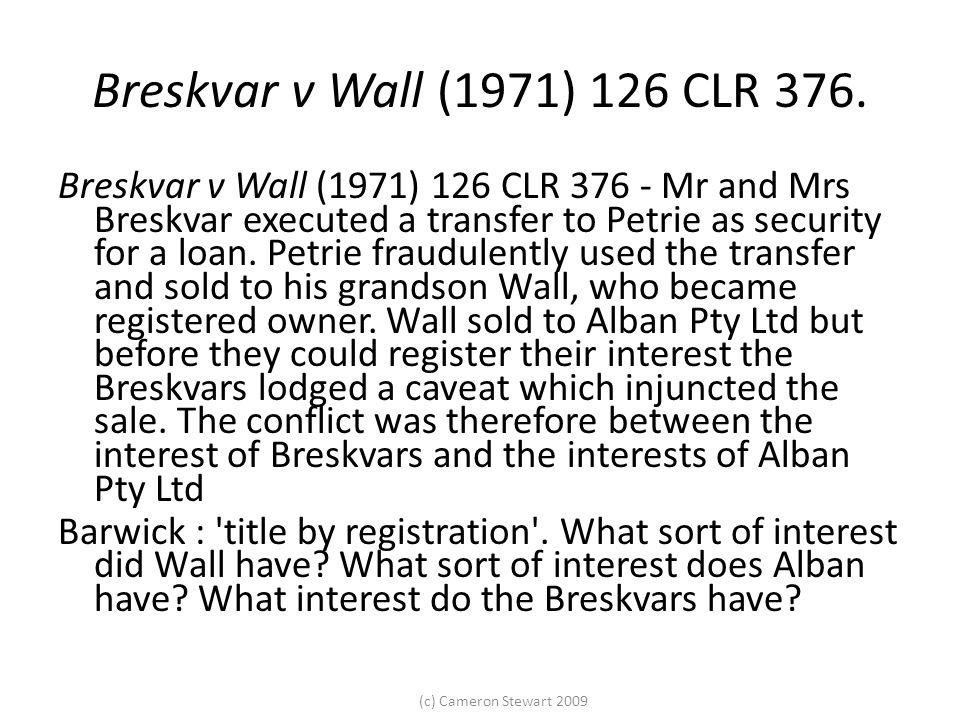 (c) Cameron Stewart 2009 Breskvar v Wall (1971) 126 CLR 376.