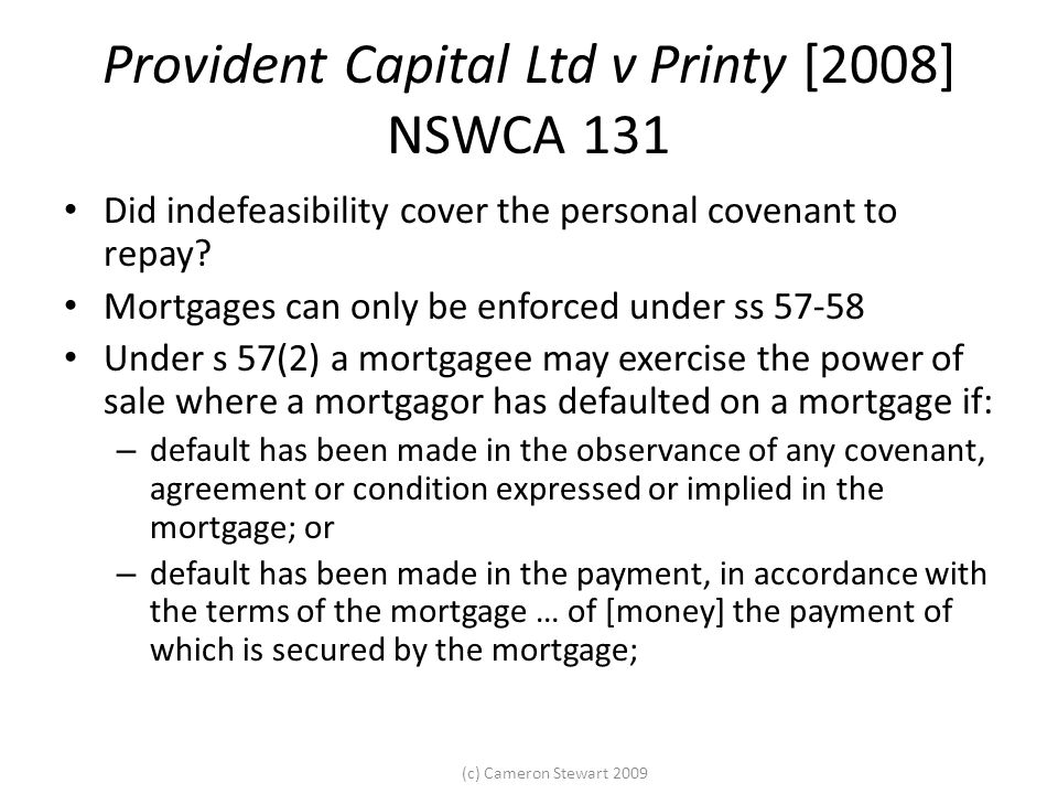 (c) Cameron Stewart 2009 Provident Capital Ltd v Printy [2008] NSWCA 131 Did indefeasibility cover the personal covenant to repay.