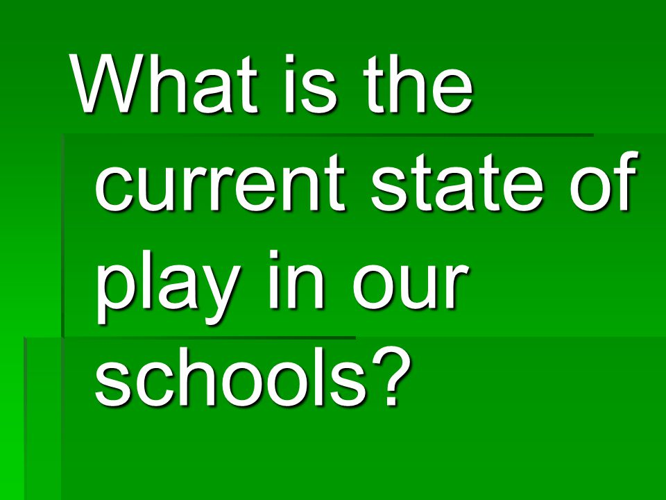 What is the current state of play in our schools?