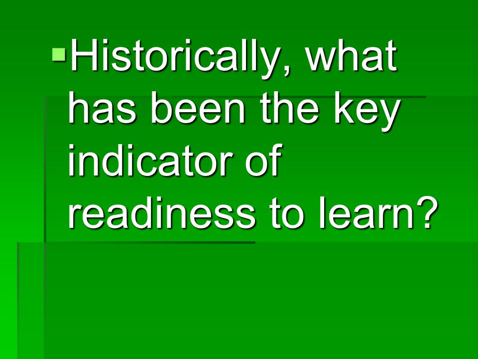  Historically, what has been the key indicator of readiness to learn?
