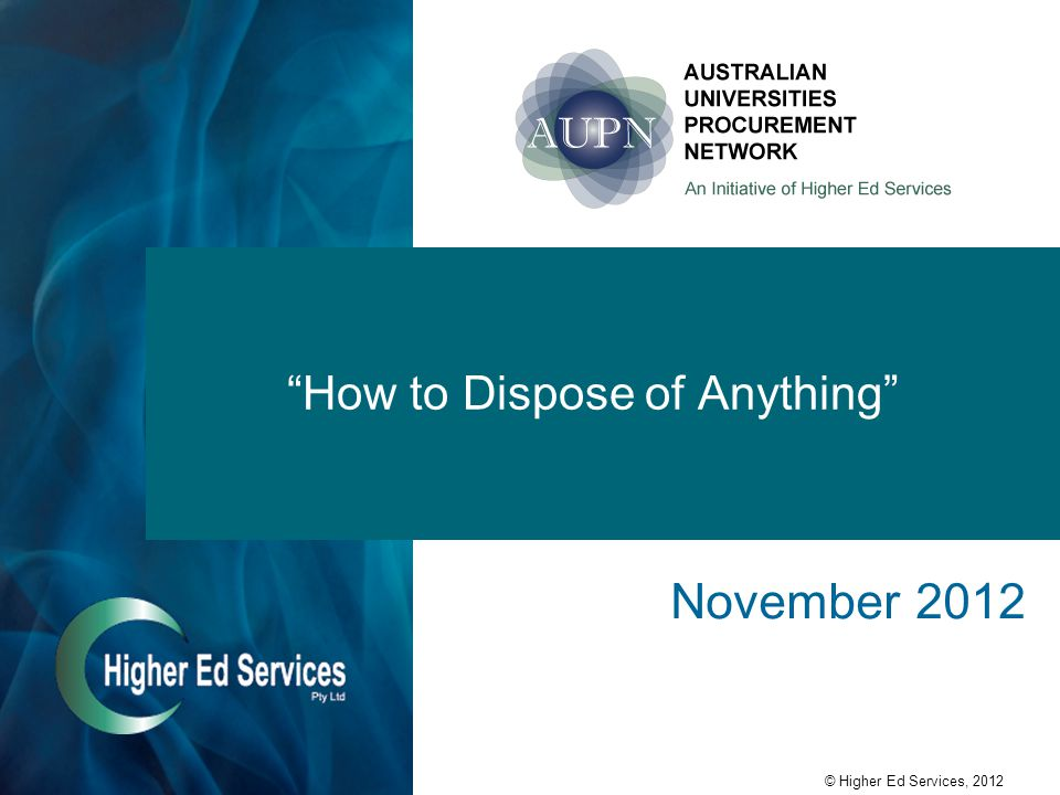 © Higher Ed Services, 2012 How to Dispose of Anything November 2012