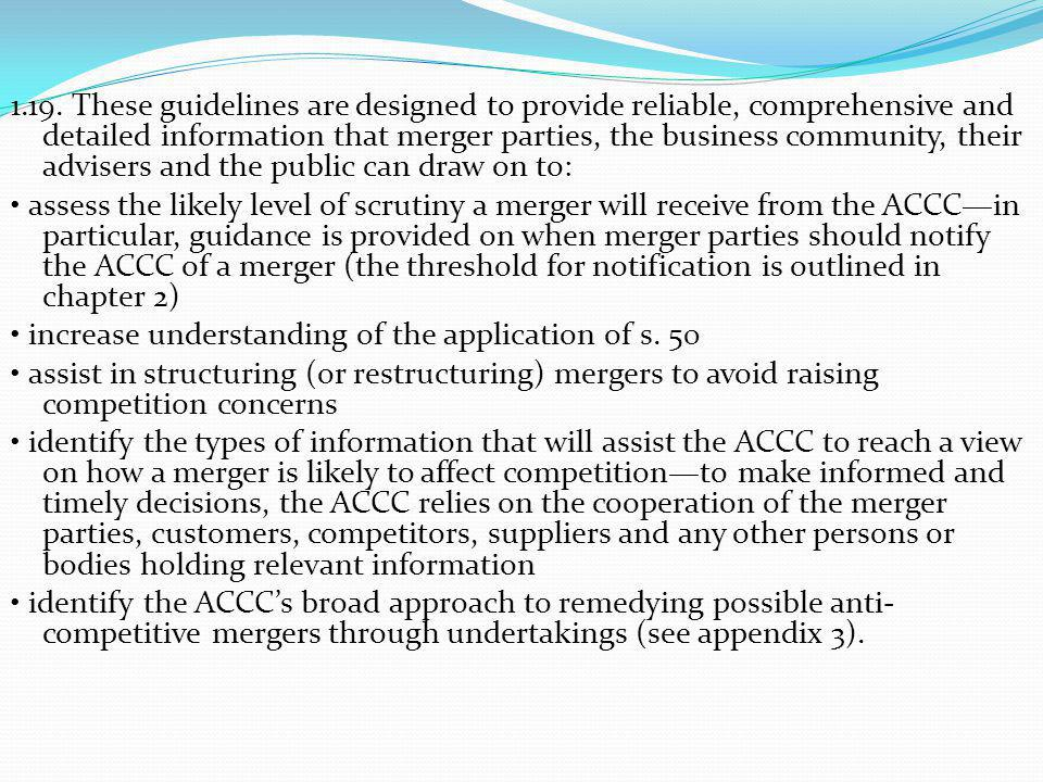 1.19. These guidelines are designed to provide reliable, comprehensive and detailed information that merger parties, the business community, their adv