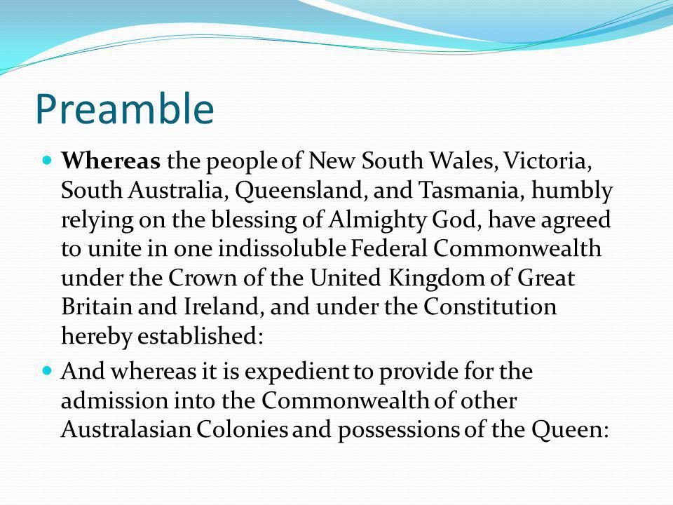 Preamble Whereas the people of New South Wales, Victoria, South Australia, Queensland, and Tasmania, humbly relying on the blessing of Almighty God, h