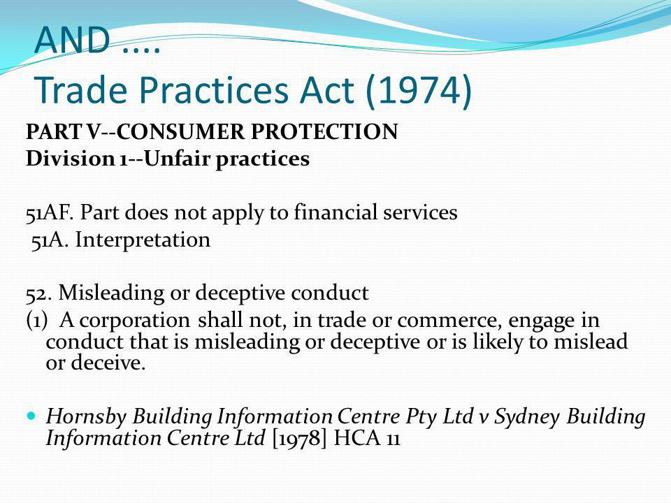 AND.... Trade Practices Act (1974) PART V--CONSUMER PROTECTION Division 1--Unfair practices 51AF. Part does not apply to financial services 51A. Inter