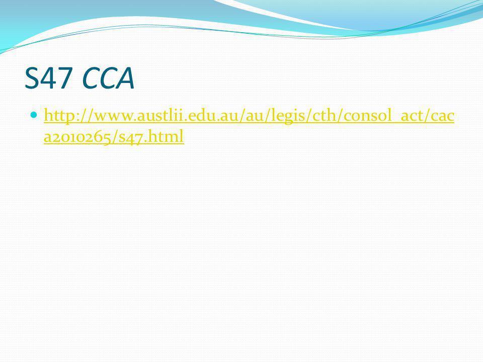 S47 CCA http://www.austlii.edu.au/au/legis/cth/consol_act/cac a2010265/s47.html http://www.austlii.edu.au/au/legis/cth/consol_act/cac a2010265/s47.html