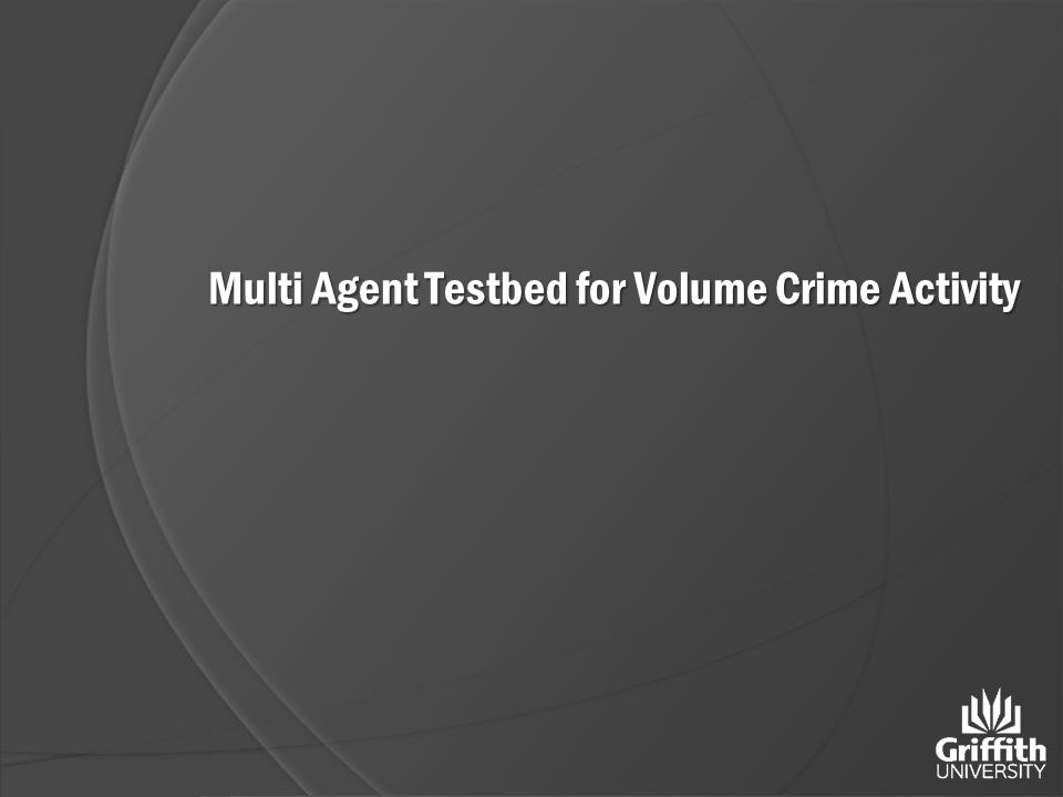 Multi Agent Testbed for Volume Crime Activity