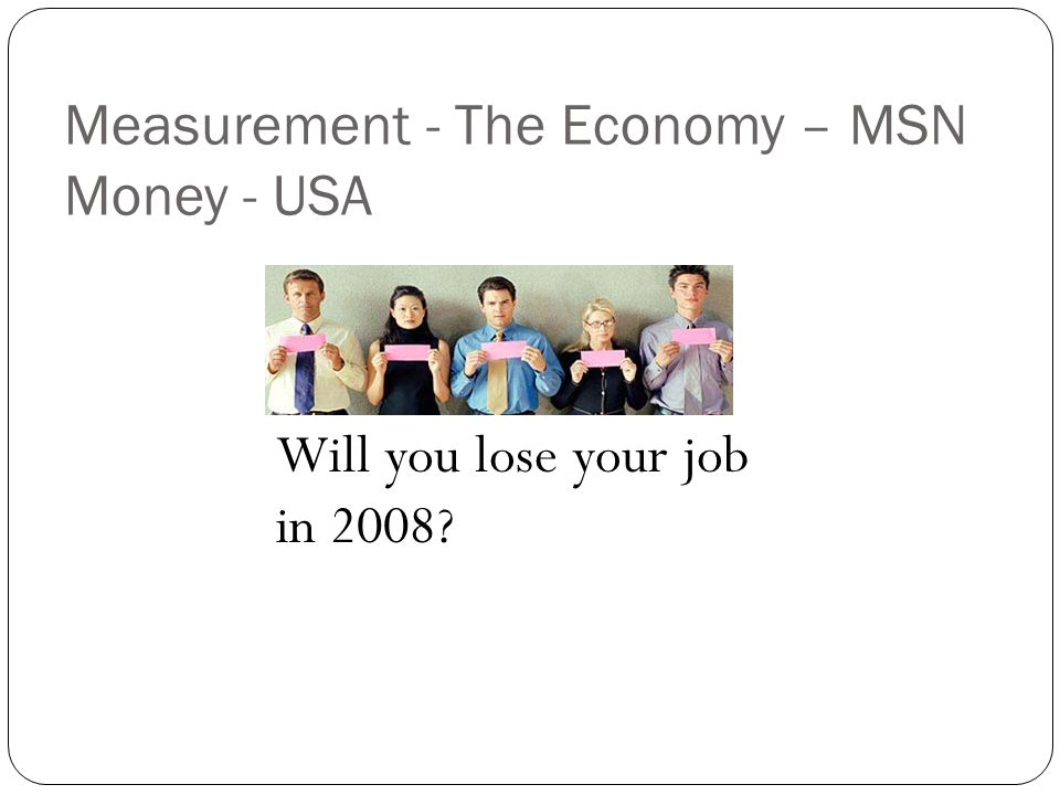 Will you lose your job in 2008 Measurement - The Economy – MSN Money - USA