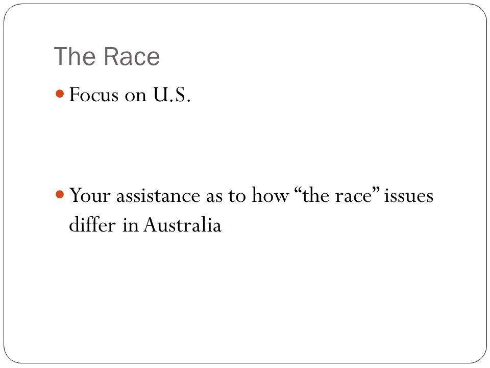 """The Race Focus on U.S. Your assistance as to how """"the race"""" issues differ in Australia"""