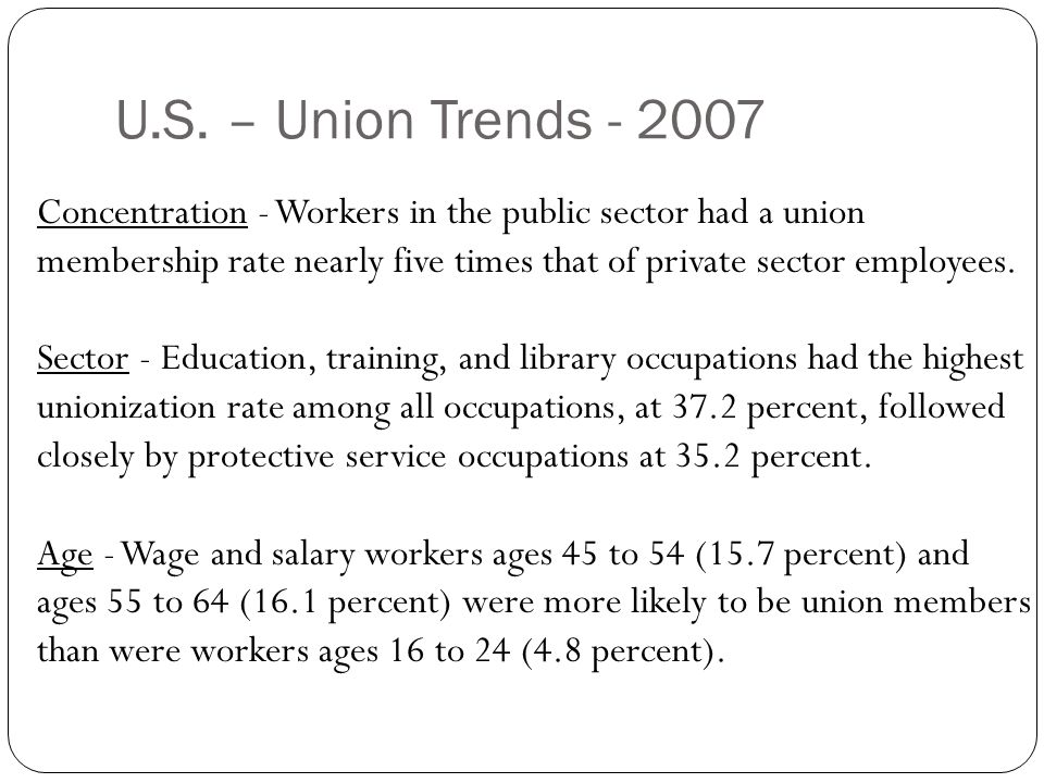U.S. – Union Trends - 2007 Concentration - Workers in the public sector had a union membership rate nearly five times that of private sector employees