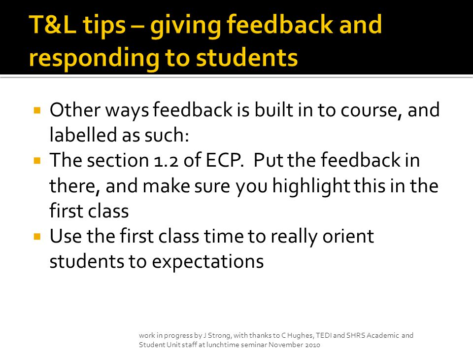  Other ways feedback is built in to course, and labelled as such:  The section 1.2 of ECP. Put the feedback in there, and make sure you highlight th