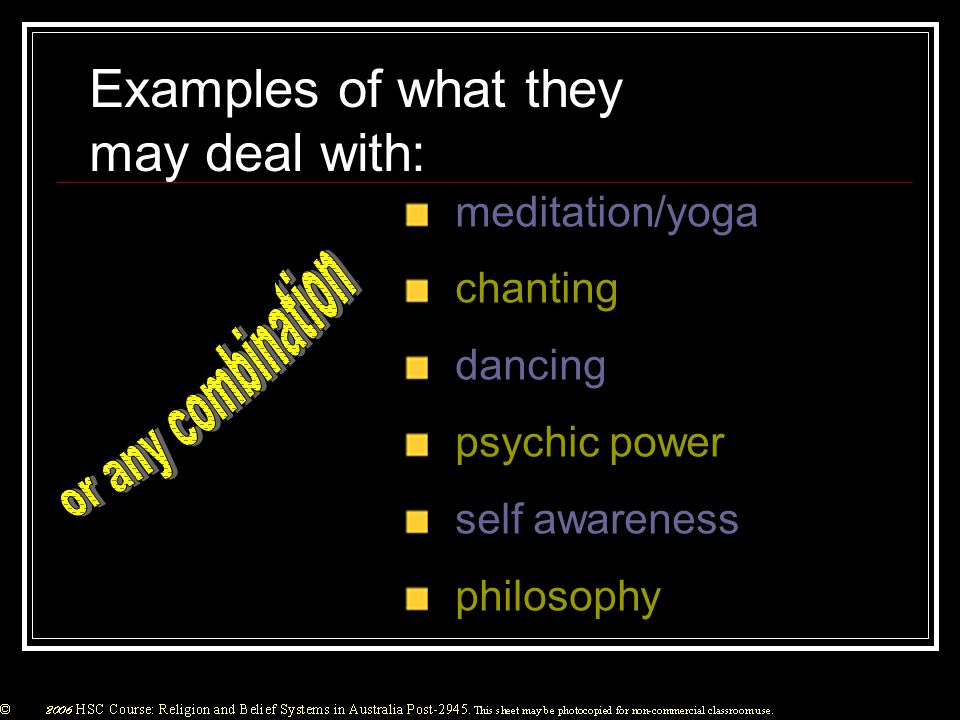 Examples of what they may deal with: meditation/yoga chanting dancing psychic power self awareness philosophy