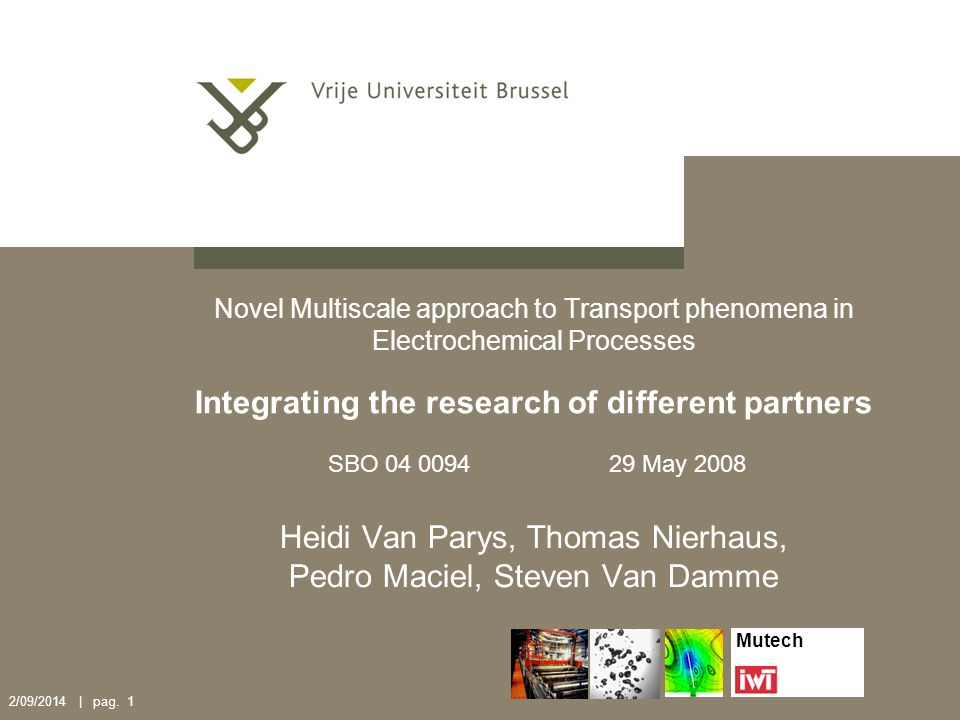 2/09/2014 | pag. 1 Novel Multiscale approach to Transport phenomena in Electrochemical Processes Integrating the research of different partners SBO 04
