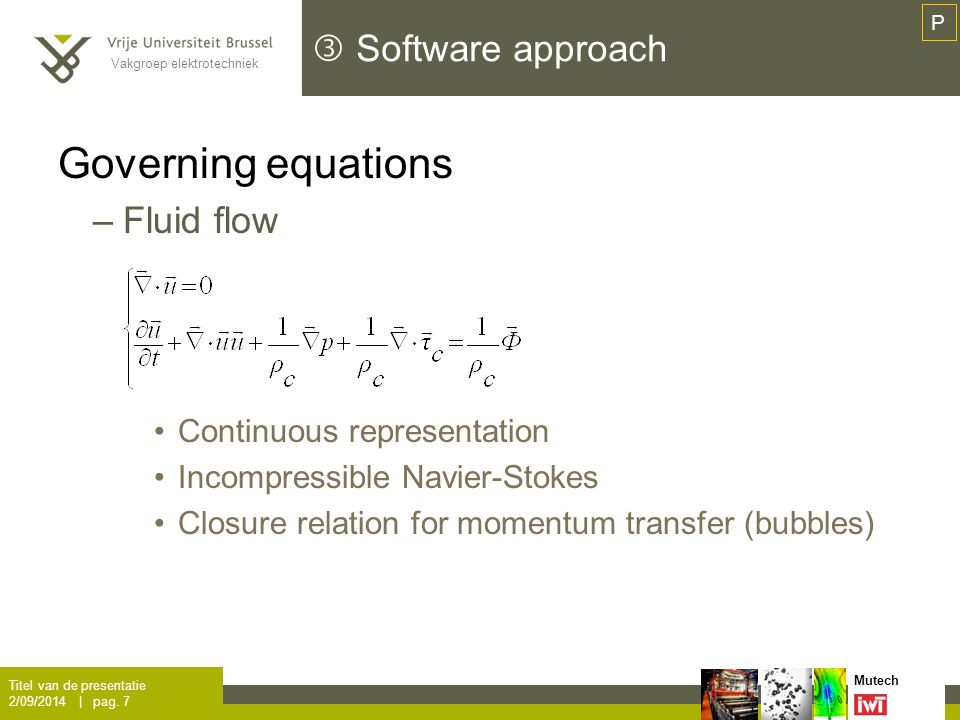 Vakgroep elektrotechniek Mutech  Software approach Governing equations –Electrochemistry Bruggeman model Bubble production model Titel van de presentatie 2/09/2014 | pag.