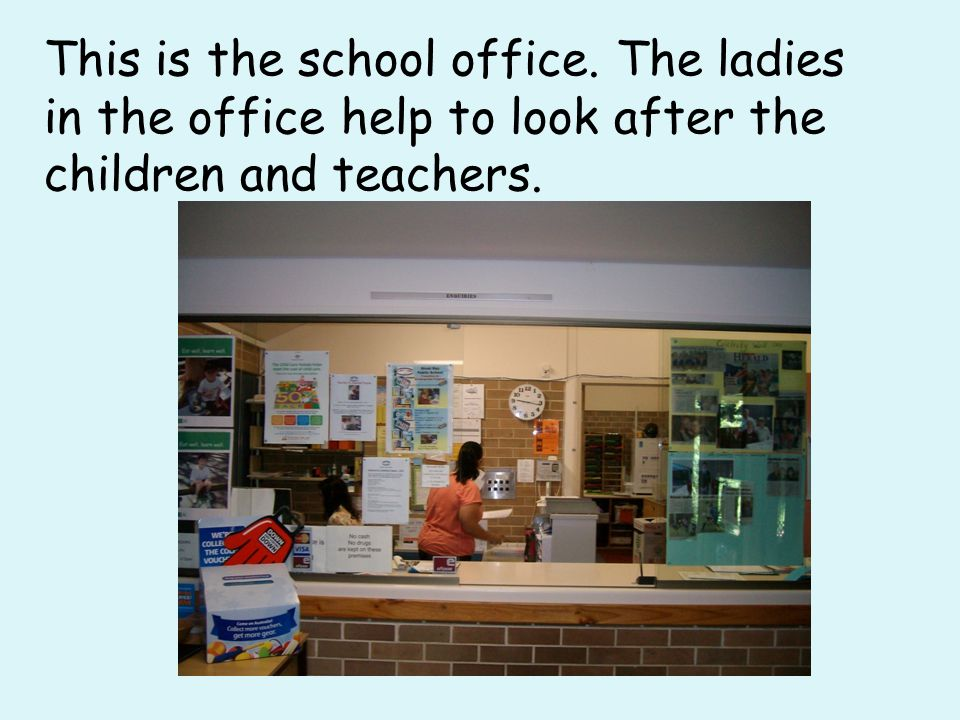 This is the school office. The ladies in the office help to look after the children and teachers.