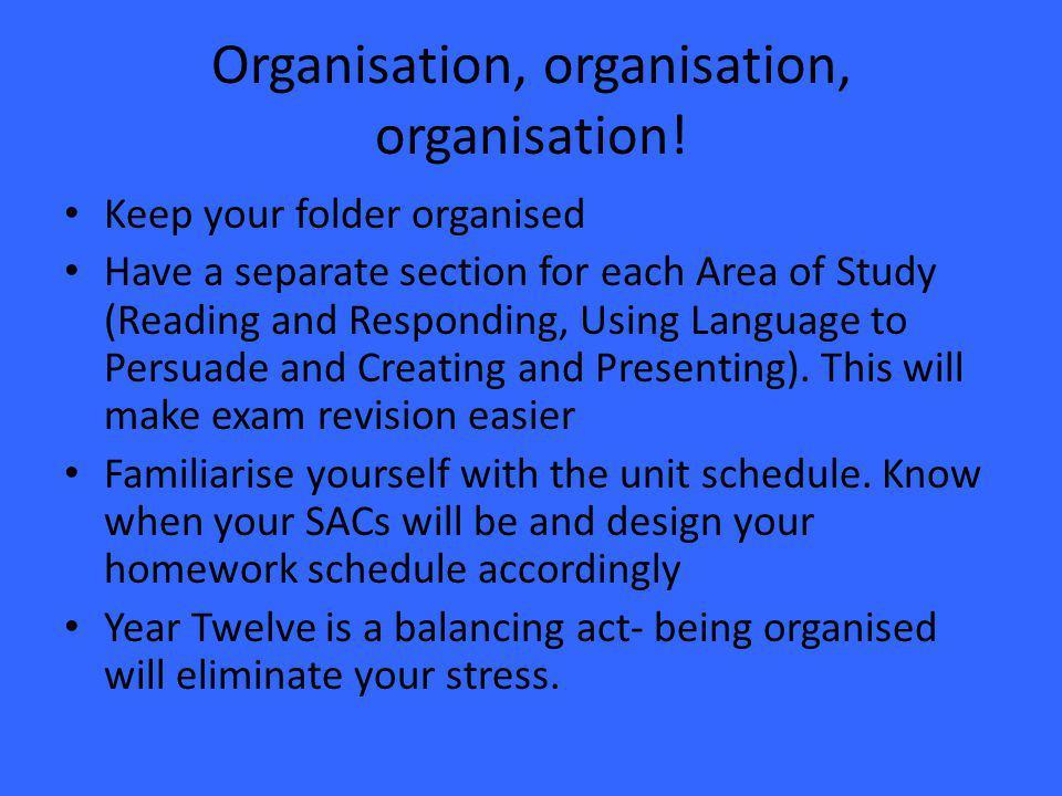 Organisation, organisation, organisation.