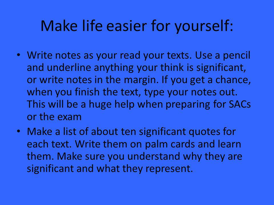 Make life easier for yourself: Write notes as your read your texts.