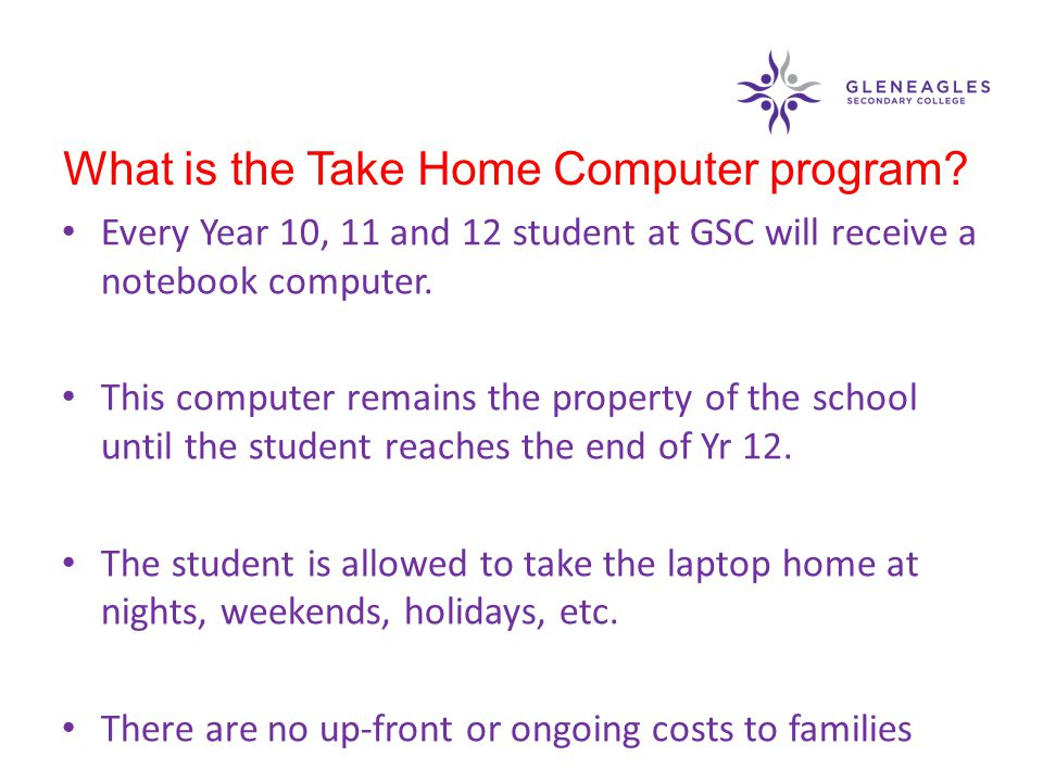 Every Year 10, 11 and 12 student at GSC will receive a notebook computer. This computer remains the property of the school until the student reaches t