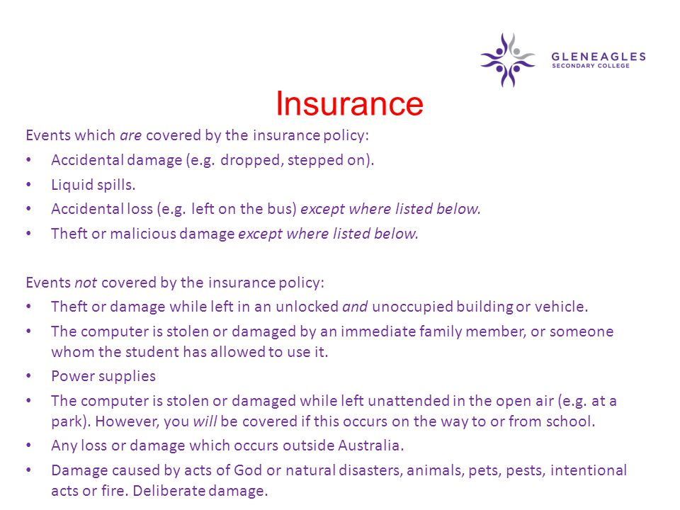 Events which are covered by the insurance policy: Accidental damage (e.g.