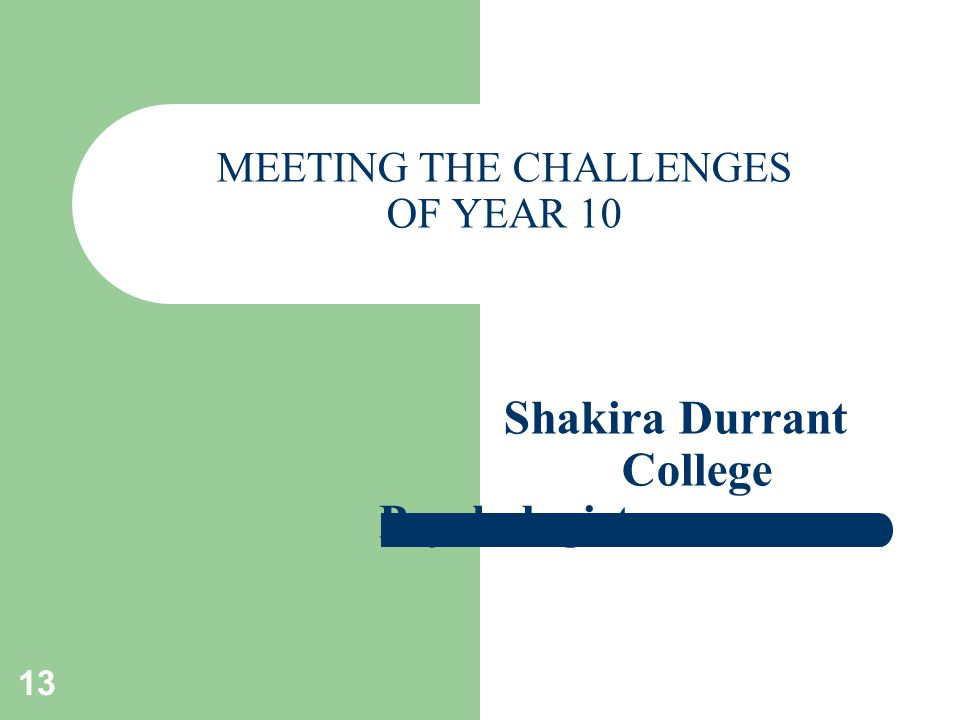 13 MEETING THE CHALLENGES OF YEAR 10 Shakira Durrant College Psychologist
