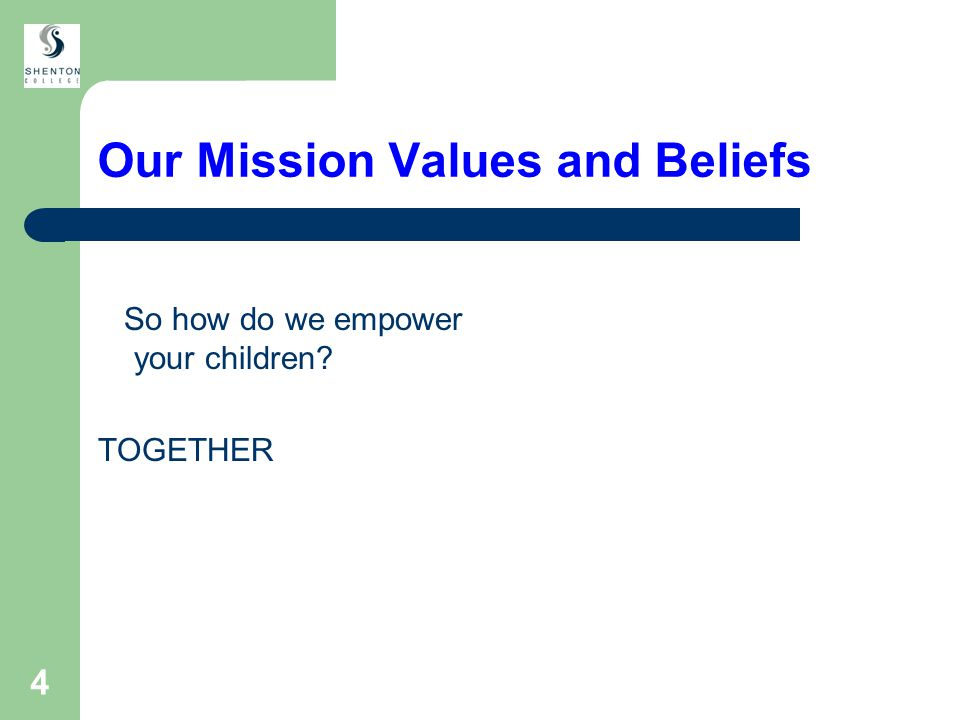 4 Our Mission Values and Beliefs So how do we empower your children TOGETHER