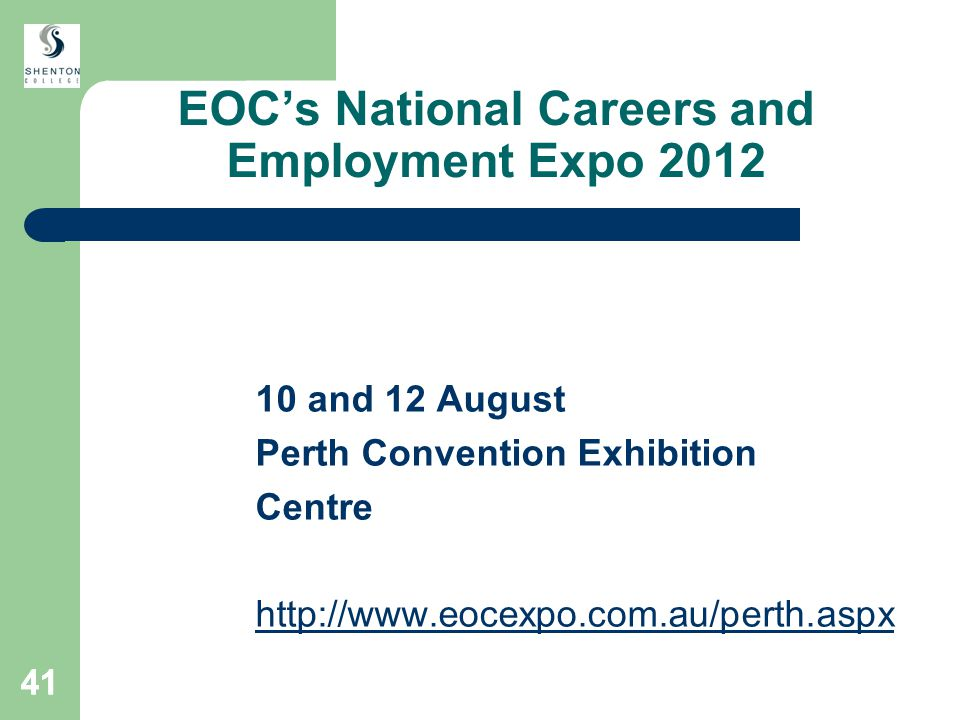 41 EOC's National Careers and Employment Expo 2012 10 and 12 August Perth Convention Exhibition Centre http://www.eocexpo.com.au/perth.aspx