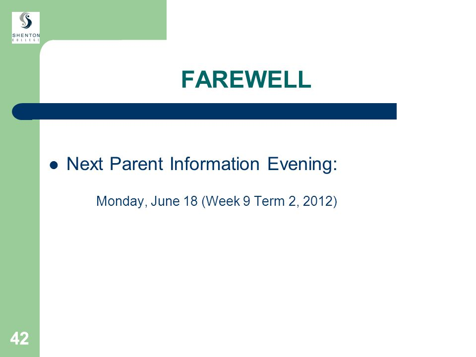42 FAREWELL Next Parent Information Evening: Monday, June 18 (Week 9 Term 2, 2012)